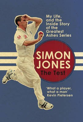 The Test - My Life, and the Inside Story of the Greatest Ashes Series (Hardcover): Simon Jones