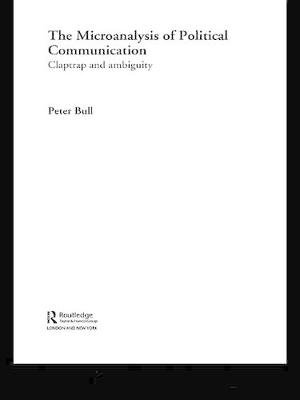 The Microanalysis of Political Communication - Claptrap and Ambiguity (Electronic book text): Peter Bull