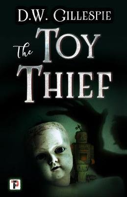 The Toy Thief (Paperback, US paperback edition): D W Gillespie