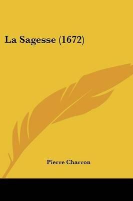 La Sagesse (1672) (English, French, Paperback): Pierre Charron