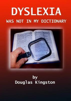 Dyslexia Was Not in My Dictionary (Paperback): Douglas Kingston