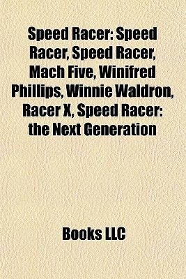 Speed Racer - Mach Five, Racer X, List of Speed Racer Episodes, Speed Racer: The Next Generation, Speed Racer X (Paperback):...