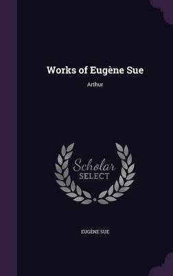 Works of Eugene Sue - Arthur (Hardcover): Eugene Sue