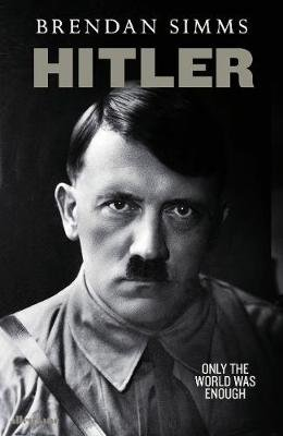 Hitler - Only the World Was Enough (Hardcover): Brendan Simms