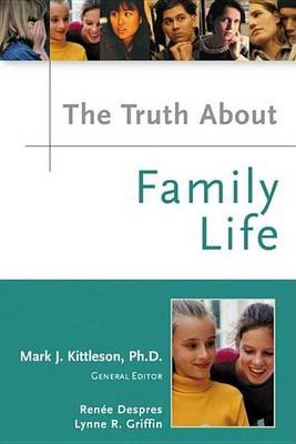 The Truth about Family Life (Electronic book text): Ren Despres, Lynne R Griffin