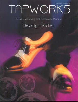 Tapworks - A Tap Dictionary and Reference Manual (Paperback, 2 Revised Edition): Beverly Fletcher