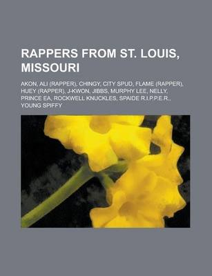 Rappers from St. Louis, Missouri - Nelly, J-Kwon, Murphy Lee, Flame, Chingy, Huey, Jibbs, Ali, Young Spiffy, City Spud, Spaide...