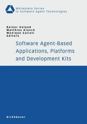 Software Agent-Based Applications, Platforms and Development Kits (Paperback, 2005 ed.): Rainer Unland, Matthias Klusch,...