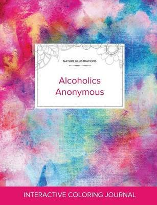 Adult Coloring Journal - Alcoholics Anonymous (Nature Illustrations, Rainbow Canvas) (Paperback): Courtney Wegner