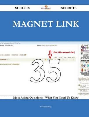 Magnet Link 35 Success Secrets - 35 Most Asked Questions on Magnet Link - What You Need to Know (Paperback): Lori Harding