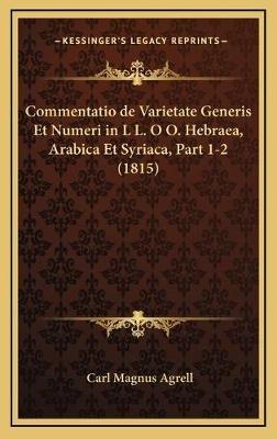 Commentatio de Varietate Generis Et Numeri in L L. O O. Hebraea, Arabica Et Syriaca, Part 1-2 (1815) (English, Latin,...
