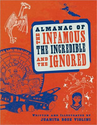 Almanac of the Infamous, the Incredible, and the Ignored (Paperback): Juanita Rose Violini