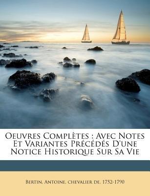 Oeuvres Completes - Avec Notes Et Variantes Precedes D'Une Notice Historique Sur Sa Vie (English, French, Paperback):...