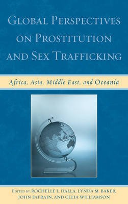 Global Perspectives on Prostitution and Sex Trafficking - Africa, Asia, Middle East, and Oceania (Paperback): Rochelle L....