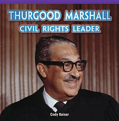 Thurgood Marshall - Civil Rights Leader (Electronic book text): Cody Keiser