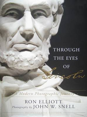 Through the Eyes of Lincoln - A Modern Photographic Journey (Hardcover): Ron Elliott
