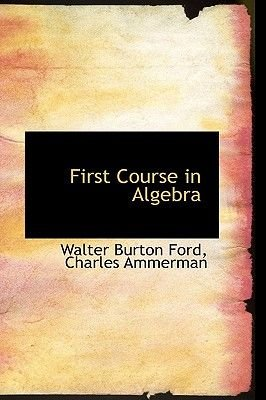 First Course in Algebra (Paperback): Walter Burton Ford