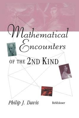 Mathematical Encounters of the Second Kind (Paperback, Softcover reprint of the original 1st ed. 1997): Philip J. Davis