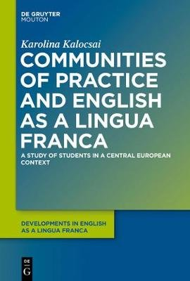 Communities of Practice and English as a Lingua Franca - A Study of Students in a Central European Context (Hardcover):...