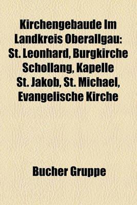 Kirchengebude Im Landkreis Oberallgu - St. Leonhard, Burgkirche Schllang, Kapelle St. Jakob, St. Michael, Evangelische Kirche...