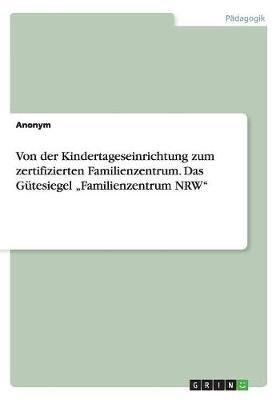 Von Der Kindertageseinrichtung Zum Zertifizierten Familienzentrum. Das Gutesiegel -Familienzentrum Nrw (German, Paperback):...