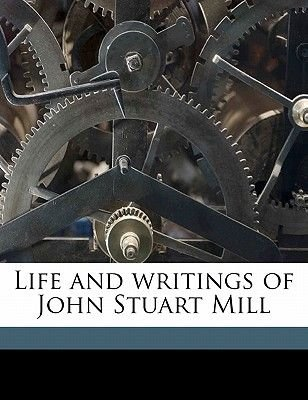 Life and Writings of John Stuart Mill (Paperback): W L. 1850- Courtney