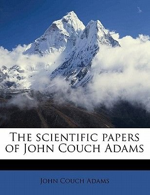 The Scientific Papers of John Couch Adams Volume 1 (Paperback): John Couch Adams
