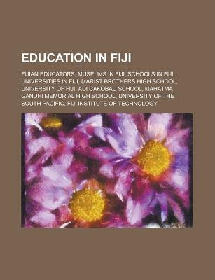 Education in Fiji - Adi Cakobau School, Fulton College, Fiji College of Theology (Paperback): Books Llc