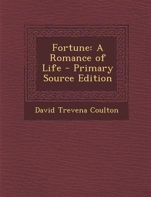 Fortune - A Romance of Life (Paperback, Primary Source ed.): David Trevena Coulton