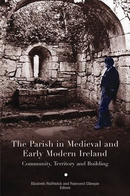 The Parish in Medieval and Early Modern Ireland (Hardcover, illustrated edition): Charles Doherty, Elizabeth Fitzpatrick,...