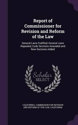 Report of Commissioner for Revision and Reform of the Law - General Laws Codified, General Laws Repealed, Code Sections Amended...
