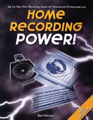 Home Recording Power! (Paperback, 2nd Revised edition): Ben Milstead