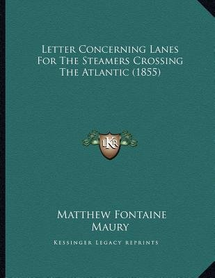 Letter Concerning Lanes For The Steamers Crossing The Atlantic (1855) (Paperback): Matthew Fontaine Maury