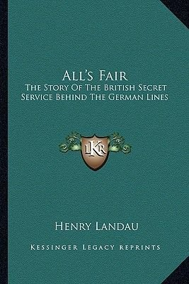 All's Fair - The Story of the British Secret Service Behind the German Lines (Paperback): Henry Landau