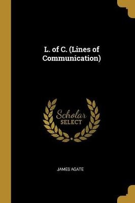 L. of C. (Lines of Communication) (Paperback): James Agate