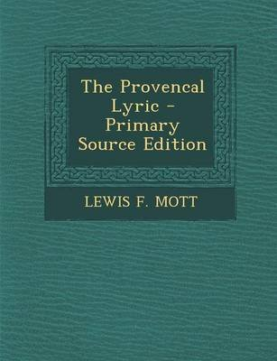 Provencal Lyric (Paperback, Primary Source): Lewis F Mott