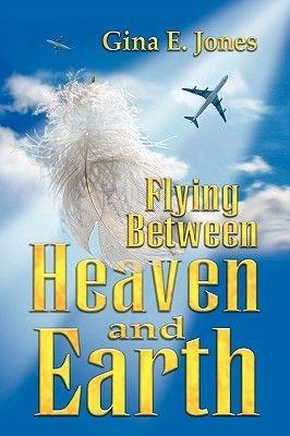 Flying Between Heaven & Earth (Hardcover): Gina E. Jones