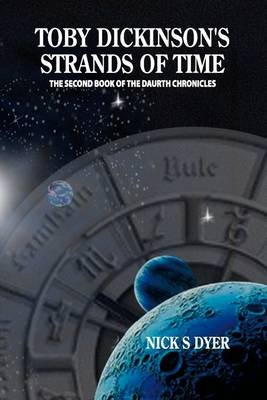 Toby Dickinson's Strands of Time: The Second Book of the Daurth Chronicles (Electronic book text): Nick S. Dyer