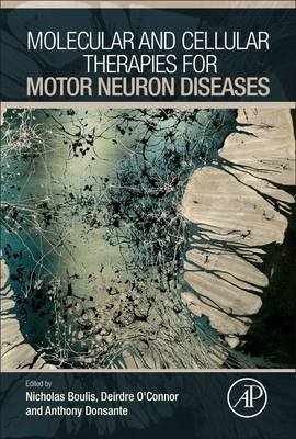 Molecular and Cellular Therapies for Motor Neuron Diseases (Hardcover): Nicholas M. Boulis, Deirdre O'Connor, Anthony...