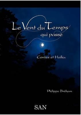Le Vent Du Temps Qui Passe (French, Paperback): Philippe Br Ham