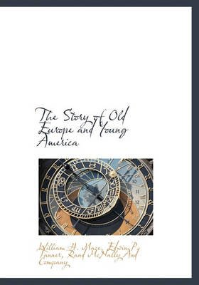 The Story of Old Europe and Young America (Hardcover): William Harrison Mace, Edwin Platt Tanner