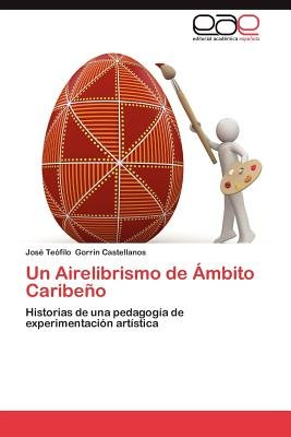 Un Airelibrismo de Ambito Caribeno (Spanish, Paperback): Jos Te Filo Gorrin Castellanos, Jose Teofilo Gorrin Castellanos
