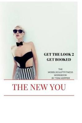 Get the Look 2 Get Booked - The Modelsculptfitness Workbook! (Paperback): Toni Hopper