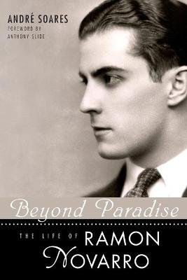 Beyond Paradise - The Life of Ramon Novarro (Paperback): Andre Soares