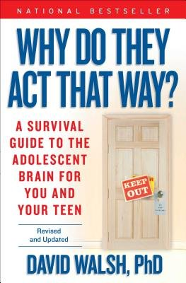Why Do They Act That Way? - A Survival Guide to the Adolescent Brain for You and Your Teen (Paperback, 2nd): David Walsh