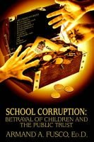 School Corruption - Betrayal of Children and the Public Trust (Paperback): Armand A. Fusco