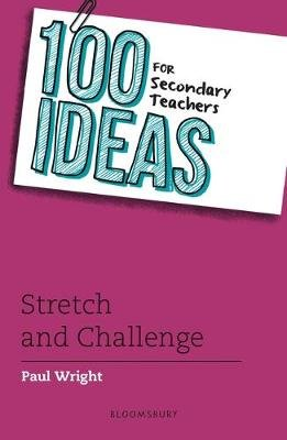 100 Ideas for Secondary Teachers: Stretch and Challenge (Paperback): Paul Wright
