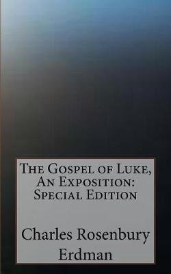 The Gospel of Luke, an Exposition - Special Edition (Paperback): Charles Rosenbury Erdman