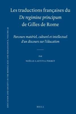 Les Traductions Francaises Du de Regimine Principum de Gilles de Rome - Parcours Materiel, Culturel Et Intellectuel D'Un...
