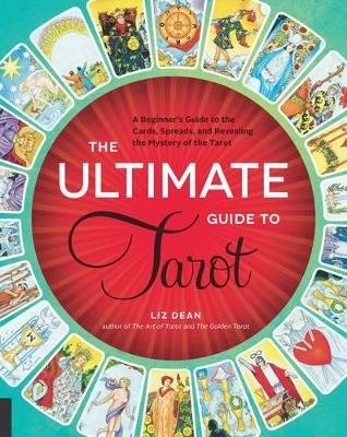 The Ultimate Guide to Tarot - A Beginner's Guide to the Cards, Spreads, and Revealing the Mystery of the Tarot...